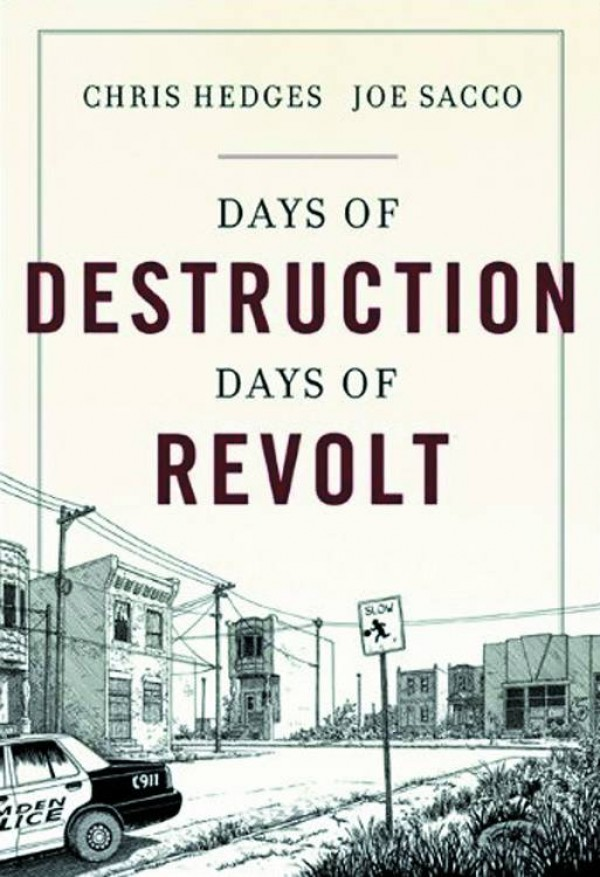 "an analysis of tragedy in days of destruction days of revolt by chris hedges and joe sacco And activist chris hedges including the new york times best-seller ""days of destruction, days of revolt which he co-authored with the cartoonist joe sacco."